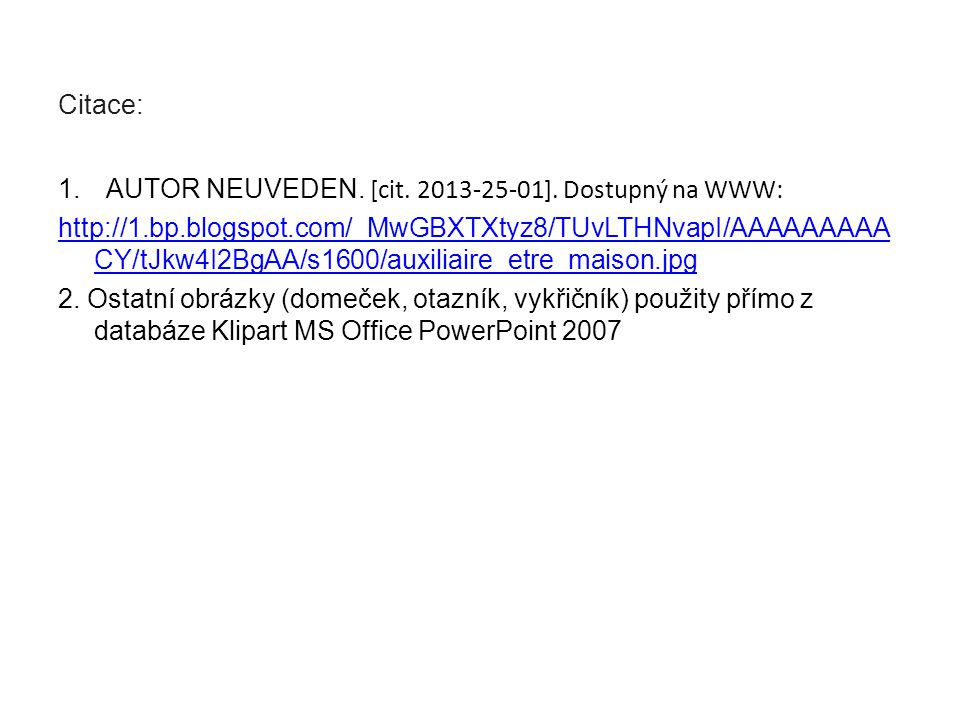 Citace: AUTOR NEUVEDEN. [cit. 2013-25-01]. Dostupný na WWW: